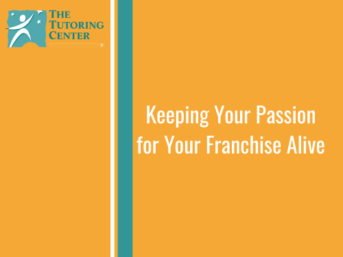 Keeping Your Passion for Your Franchise Alive