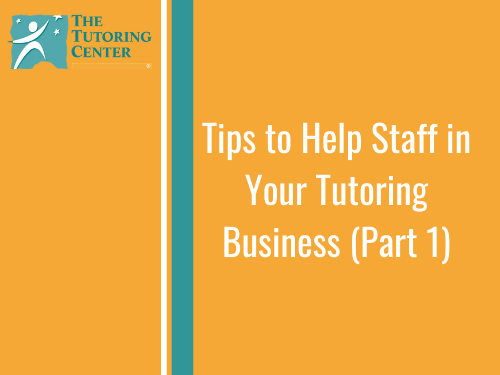 Tips To Help Staff In Your Tutoring Business Part 1